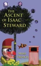 The Ascent of Isaac Steward ebook by Mike French