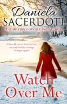 Watch Over Me - The No. 1 Bestseller ebook by Daniela Sacerdoti