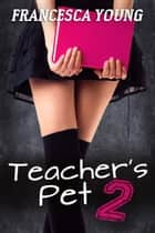 Teacher's Pet 2: Emma's Fraternity Initiation (School of Submission 2) ebook by Francesca Young