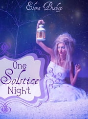 One Solstice Night (An Original Lesbian Fairy Tale) (Book 1) ebook by Elora Bishop