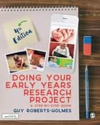 Doing Your Early Years Research Project - A Step by Step Guide eBook by Guy Roberts-Holmes