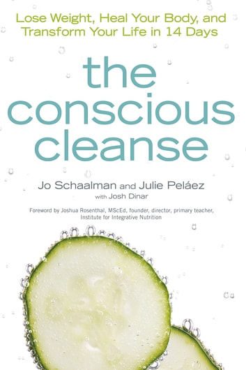 The Conscious Cleanse - Lose Weight, Heal Your Body, and Transform Your Life in 14 Days ebook by Jo Schaalman,Julie Pelaez