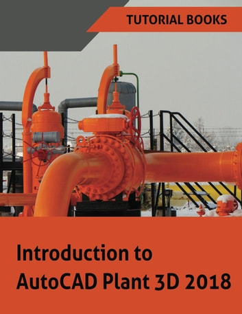 Introduction To Autocad Plant 3d 2018 Ebook By Tutorial Books