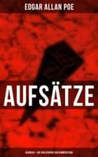 Aufsätze: Heureka + Die Philosophie der Komposition ebook by Edgar Allan Poe