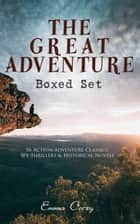 THE GREAT ADVENTURE Boxed Set: 56 Action-Adventure Classics, Spy Thrillers & Historical Novels - The Complete Scarlet Pimpernel Series, The Emperor's Candlesticks, Beau Brocade, The Heart of a Woman, The Bronze Eagle, Marivosa, The Man in Grey… ebook by Emma Orczy