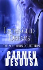 Entangled Dreams - The Southern Collection ebook by Carmen DeSousa