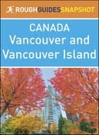 The Rough Guide Snapshot Canada: Vancouver and Vancouver Island ebook by Rough Guides