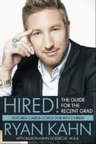 Hired! The Guide for the Recent Grad ebook by Ryan Kahn