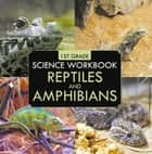 1st Grade Science Workbook: Reptiles and Amphibians ebook by Baby Professor