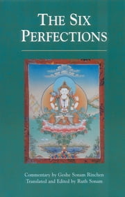 The Six Perfections - An Oral Teaching ebook by Geshe Sonam Rinchen,Ruth Sonam