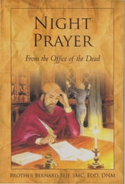 NIGHT PRAYER from the Office of the Dead ebook by Brother Bernard Seif, SMC, EdD, DNM