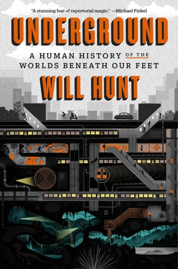 Underground - A Human History of the Worlds Beneath Our Feet eBook by Will Hunt