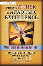 From At-Risk to Academic Excellence ebook by John Bell,Tony Thacker,Franklin Schargel