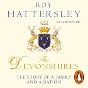 The Devonshires - The Story of a Family and a Nation audiobook by Roy Hattersley