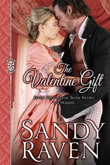 The Valentine Gift - Seven Grooms for Seven Sisters - The Prequel ebook by Sandy Raven