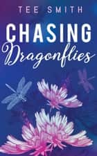 Chasing Dragonflies ebook by Tee Smith