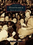 Hamtramck - Soul of a City ebook by Greg Kowalski