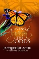 Living Against The Odds ebook by Jacqueline Achu