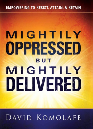Mightily Oppressed but Mightily Delivered ebook by David Komolafe