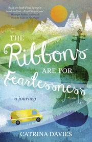 The Ribbons Are for Fearlessness - My Journey from Norway to Portugal beneath the Midnight Sun ebook by Catrina Davies