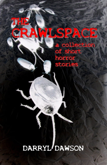 The Crawlspace: A Collection Of Short Horror Stories ebook by Darryl Dawson