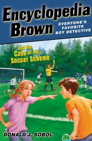 Encyclopedia Brown and the Case of the Soccer Scheme ebook by Donald J. Sobol,James Bernadin