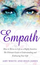 Empath : How to Thrive in Life as a Highly Sensitive- The Ultimate Guide to Understanding and Embracing Your Gift - Empath Series, #1 ebook by Ryan James, Amy White