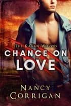 Chance on Love - Royal-Kagan series ebook by Nancy Corrigan