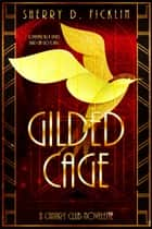 Gilded Cage ebook by Sherry D. Ficklin
