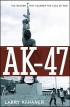 AK-47 ebook by Larry Kahaner