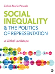 Social Inequality & The Politics of Representation - A Global Landscape ebook by Dr. Celine-Marie Pascale