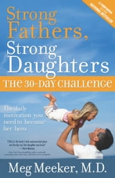 Strong Fathers, Strong Daughters - The 30-Day Challenge ebook by Meg Meeker M.D.