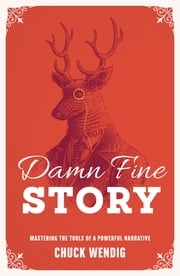 Damn Fine Story - Mastering the Tools of a Powerful Narrative ebook by Chuck Wendig