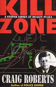 Kill Zone: A Sniper Looks at Dealey Plaza ebook by Craig Roberts