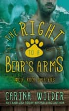 The Right to a Bear's Arms - Wolf Rock Shifters, #3 ebook by Carina Wilder