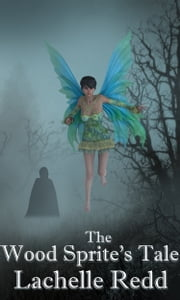 The Wood Sprite's Tale ebook by Lachelle Redd
