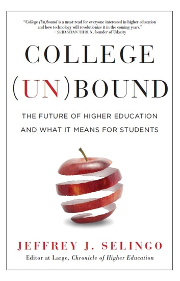 College (Un)bound - The Future of Higher Education and What It Means for Students ebook by Jeffrey J. Selingo