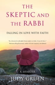The Skeptic and the Rabbi - Falling in Love with Faith ebook by Judy Gruen