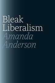 Bleak Liberalism ebook by Amanda Anderson