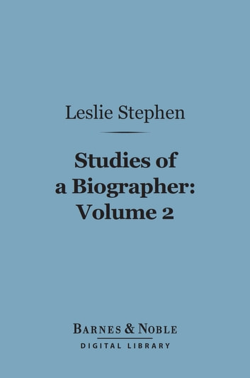 Studies of a Biographer, Volume 2 (Barnes & Noble Digital Library) ebook by Leslie Stephen