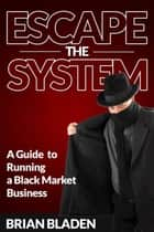 Escape the System ebook by Brian Bladen