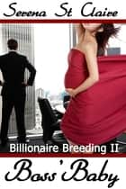 Boss' Baby (Billionaire Breeding 2) ebook by Serena St Claire
