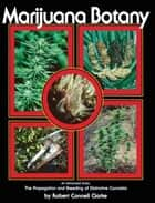 Marijuana Botany ebook by Robert Connell Clarke