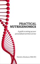 Practical Nutrigenomics: a guide to setting up your personalised nutrition service ebook by Mariette Abrahams