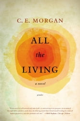 All the Living - A Novel ebook by C. E. Morgan
