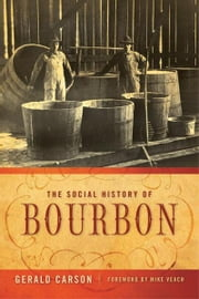 The Social History of Bourbon ebook by Gerald Carson,Michael R. Veach