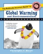 The Politically Incorrect Guide to Global Warming and Environmentalism ebook by