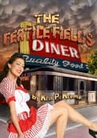 The Fertile Fields Diner ebook by Kris Kreme