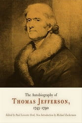The Autobiography of Thomas Jefferson, 1743-1790 ebook by Thomas Jefferson