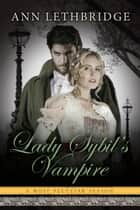 Lady Sybil's Vampire - A Most Peculiar Season, #5 ebook by Ann Lethbridge